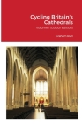 Cycling Britain's Cathedrals: Volume 1 (colour edition) Cover Image