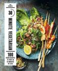 30-Minute Vegetarian: 100 Green Recipes to Prep in 30 Minutes or Less Cover Image