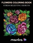 Flowers Coloring Book: Coloring Book for Adults: Beautiful Designs for Stress Relief, Creativity, and Relaxation Cover Image