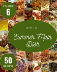 Oh! Top 50 Summer Main Dish Recipes Volume 6: A Summer Main Dish Cookbook from the Heart! Cover Image
