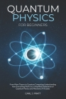 Quantum Physics for Beginners: From Wave Theory to Quantum Computing. Understanding How Everything Works by a Simplified Explanation of Quantum Physi Cover Image