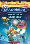 Away in a Star Sled (Geronimo Stilton Spacemice #8) Cover Image