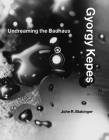 Gyorgy Kepes: Undreaming the Bauhaus Cover Image