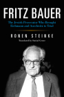 Fritz Bauer: The Jewish Prosecutor Who Brought Eichmann and Auschwitz to Trial (German Jewish Cultures) Cover Image