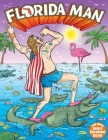 Florida Man the Epic Adult Coloring Book: Outrageous Tales of Misadventure and Mayhem Cover Image