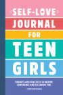 Self-Love Journal for Teen Girls: Prompts and Practices to Inspire Confidence and Celebrate You Cover Image