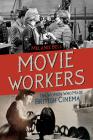 Movie Workers: The Women Who Made British Cinema (Women & Film History International) Cover Image
