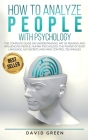 How to Analyze People with Psychology: The Complete Guide on Understanding, Art of Reading and Influencing People, Human Psychology, the Power of Body Cover Image
