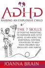 ADHD Raising an Explosive Child: The 7 Skills Of Positive Parenting To Empower Kids With ADHD. Learn Here The Emotional Control Strategies To Help You Cover Image