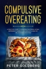 Compulsive Overeating: A Practical Guide to Managing Emotional Eating, Reprogram Yourself and Develop a Healthy Relationship with Food Cover Image