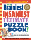 The Brainiest Insaniest Ultimate Puzzle Book!: 250 Wacky Word Games, Mystifying Mazes, Picture Puzzles, and More to Boggle Your Brain Cover Image