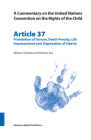 A Commentary on the United Nations Convention on the Rights of the Child, Article 37: Prohibition of Torture, Death Penalty, Life Imprisonment and Dep (Commentary on the United Nations Convention on the Rights of the Child. #37) Cover Image