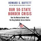 Our 50-State Border Crisis Lib/E: How the Mexican Border Fuels the Drug Epidemic Across America Cover Image