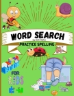 Word search practice spelling book for kids: Word search practice spelling book for kids Ages 5-10: Activity Book for Children, Word Search for Kids, Cover Image