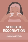 Neurotic Excoriation: Ways To Deal With Excoriation Disorder: Excoriation Disorder Treatment Cover Image