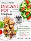THE ULTIMATE INSTANT POT DUO CRISP AIR FRYER COOKBOOK Selected Foolproof, Quick And Easy Recipes To Master Cooking With Effortless And Easy Meal Cover Image