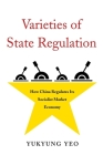 Varieties of State Regulation: How China Regulates Its Socialist Market Economy (Harvard East Asian Monographs #436) Cover Image