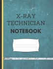 X-Ray Technician Notebook: A Note Taking Journal With Blank Pages For Radiology Technicians Cover Image
