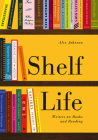 Shelf Life: Writers on Books and Reading Cover Image