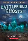 Battlefield Ghosts (True Hauntings #2) Cover Image