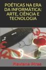Poéticas Na Era Da Informática: Arte, Ciência E Tecnologia Cover Image