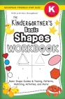 The Kindergartner's Basic Shapes Workbook: (Ages 5-6) Basic Shape Guides and Tracing, Patterns, Matching, Activities, and More! (Backpack Friendly 6x9 Cover Image