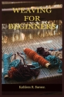 Weaving for Beginners: A Step By Step Guide On How To Weave, With Tips And Tricks, And With The Aid Of Pictures. Learn As A Beginner Everythi Cover Image