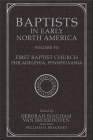 Baptists in Early North America-First Baptist Church, Philadelphia, Pennsylvania: Volume VII Cover Image