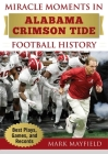 Miracle Moments in Alabama Crimson Tide Football History: Best Plays, Games, and Records Cover Image