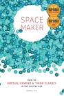 Spacemaker: How to Unplug, Unwind and Think Clearly in the Digital Age Cover Image