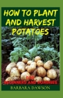 How to Plant and Harvest Potatoes for Beginners and Dummies Cover Image