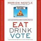 Eat Drink Vote: An Illustrated Guide to Food Politics Cover Image
