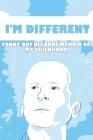 I'm Different: Funny But Bizarre Memoir Of My Childhood: Humorous Books To Read Cover Image