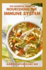 The Essential Guide on Nourishing the Immune System: The Complete Guide to Restore Your Immune System With Nourishing Foods Cover Image