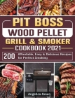 Pit Boss Wood Pellet Grill & Smoker Cookbook 2021: 200 Affordable, Easy & Delicious Recipes for Perfect Smoking Cover Image