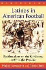 Latinos in American Football: Pathbreakers on the Gridiron, 1927 to the Present Cover Image