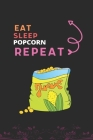 Eat Sleep Popcorn Repeat: Best Gift for Popcorn Lovers, 6 x 9 in, 110 pages book for Girl, boys, kids, school, students Cover Image