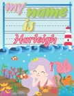 My Name is Harleigh: Personalized Primary Tracing Book / Learning How to Write Their Name / Practice Paper Designed for Kids in Preschool a Cover Image