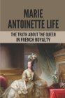 Marie Antoinette Life: The Truth About The Queen In French Royalty: Marie Antoinette Facts Cover Image