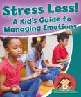 Stress Less! a Kid's Guide to Managing Emotions (Healthy Habits for a Lifetime) Cover Image