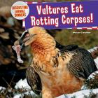Vultures Eat Rotting Corpses! (Disgusting Animal Dinners #4) Cover Image
