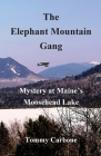 The Elephant Mountain Gang - Mystery at Maine's Moosehead Lake Cover Image