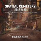 Spatial Cemetery: A Journey Beneath the Surface of Hidden Hong Kong Cover Image