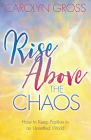Rise Above the Chaos: How to Keep Positive in an Unsettled World Cover Image
