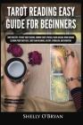 Tarot Reading Easy Guide For Beginners: Tarot Mastery, Psychic Tarot Reading, Common Tarot Spreads, Major Arcana, Minor Arcana, Tarot Card Meanings, H Cover Image