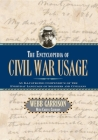 The Encyclopedia of Civil War Usage: An Illustrated Compendium of the Everyday Language of Soldiers and Civilians Cover Image