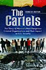 The Cartels: The Story of Mexico's Most Dangerous Criminal Organizations and their Impact on U.S. Security (Praeger Security International) Cover Image