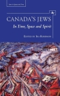 Canada's Jews: In Time, Space and Spirit (Jews in Space and Time) Cover Image