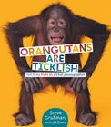 Orangutans Are Ticklish: Fun Facts from an Animal Photographer Cover Image