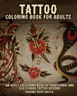 Tattoo Coloring Book For Adults: An Adult Colouring Book of Traditional and Old School Tattoo Designs Cover Image